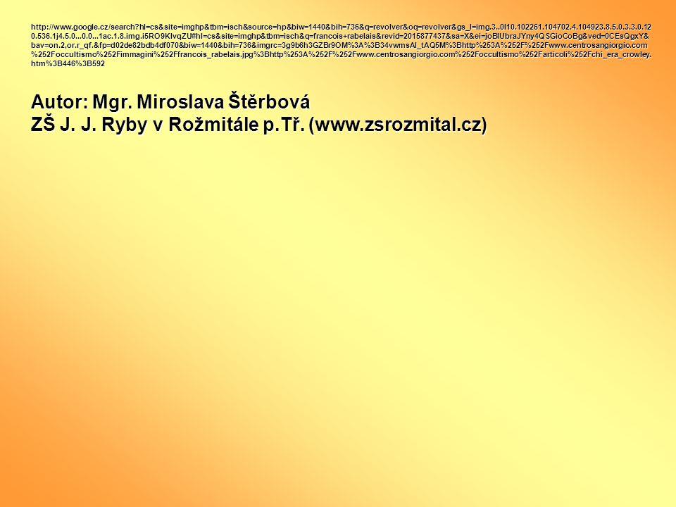 http://www.google.cz/search hl=cs&site=imghp&tbm=isch&source=hp&biw=1440&bih=736&q=revolver&oq=revolver&gs_l=img.3..0l10.102261.104702.4.104923.8.5.0.3.3.0.12 0.536.1j4.5.0...0.0...1ac.1.8.img.i5RO9KIvqZU#hl=cs&site=imghp&tbm=isch&q=francois+rabelais&revid=2015877437&sa=X&ei=joBlUbraJYny4QSGioCoBg&ved=0CEsQgxY& bav=on.2,or.r_qf.&fp=d02de82bdb4df070&biw=1440&bih=736&imgrc=3g9b6h3GZBr9OM%3A%3B34vwmsAl_tAQ5M%3Bhttp%253A%252F%252Fwww.centrosangiorgio.com %252Foccultismo%252Fimmagini%252Ffrancois_rabelais.jpg%3Bhttp%253A%252F%252Fwww.centrosangiorgio.com%252Foccultismo%252Farticoli%252Fchi_era_crowley.