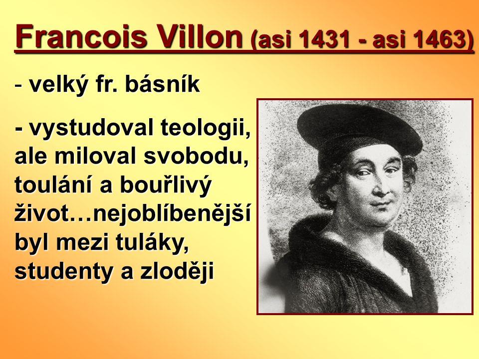 Francois Villon (asi 1431 - asi 1463) - velký fr.