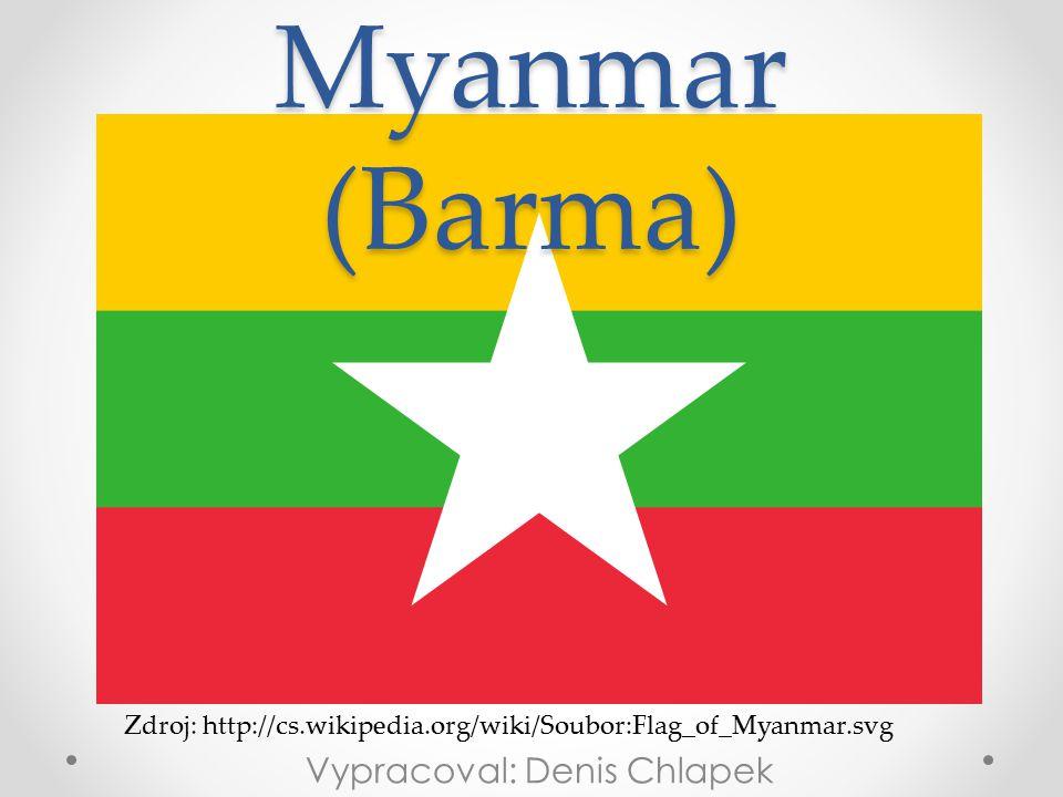 Myanmar (Barma) Vypracoval: Denis Chlapek Zdroj: http://cs.wikipedia.org/wiki/Soubor:Flag_of_Myanmar.svg