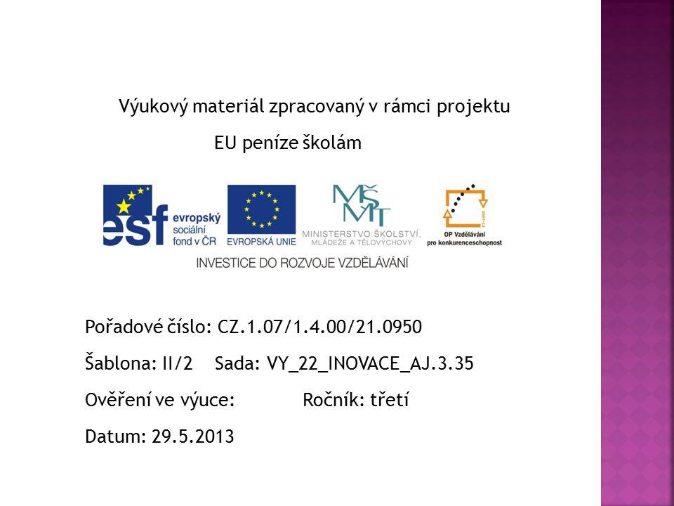 Výukový materiál zpracovaný v rámci projektu EU peníze školám Pořadové číslo: CZ.1.07/1.4.00/21.0950 Šablona: II/2 Sada: VY_22_INOVACE_AJ.3.35 Ověření ve výuce: Ročník: třetí Datum: 29.5.2013