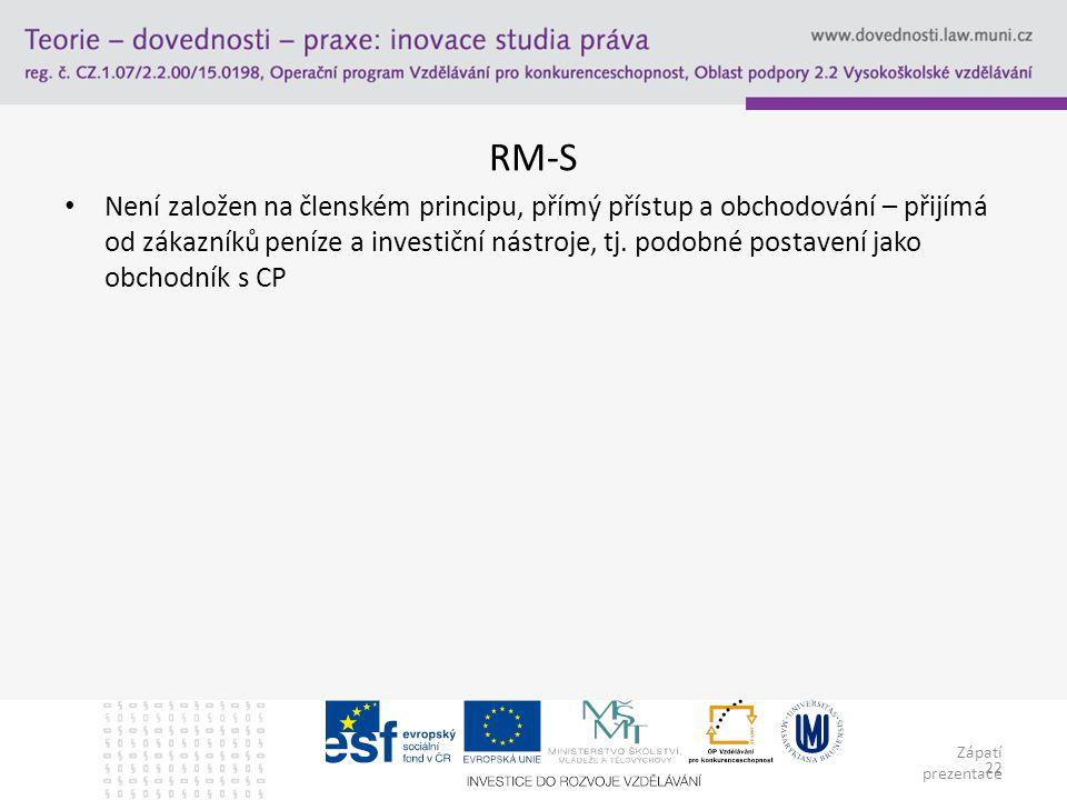 Zápatí prezentace 22 RM-S Není založen na členském principu, přímý přístup a obchodování – přijímá od zákazníků peníze a investiční nástroje, tj. podo