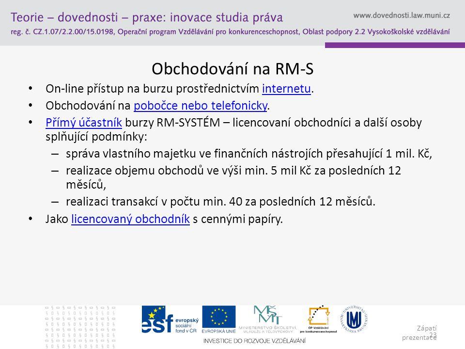 Zápatí prezentace 23 Obchodování na RM-S On-line přístup na burzu prostřednictvím internetu.internetu Obchodování na pobočce nebo telefonicky.pobočce