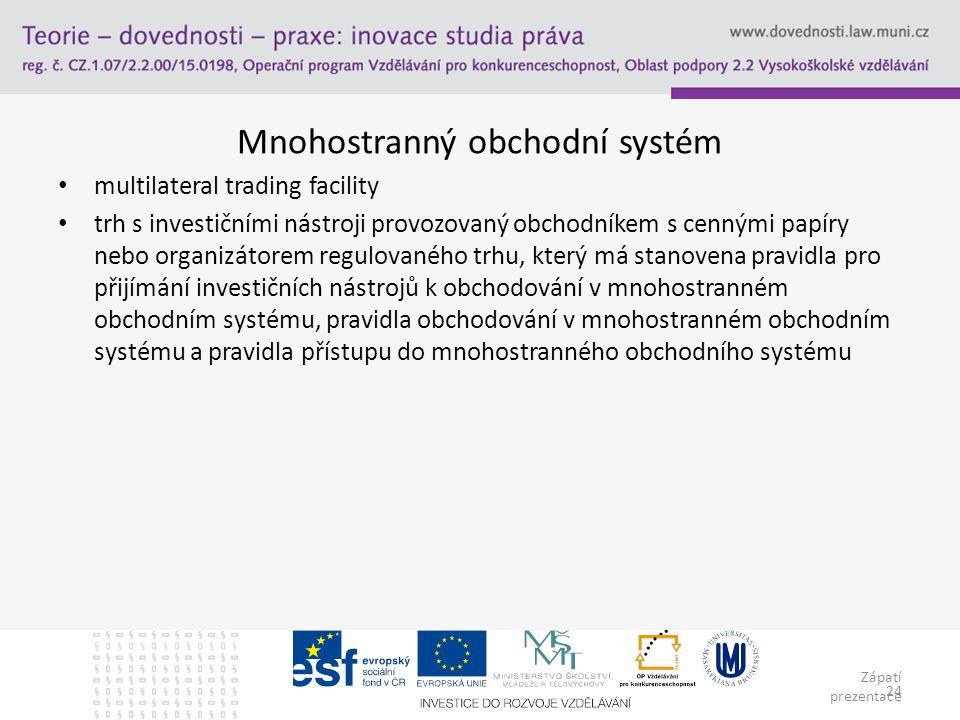 Zápatí prezentace 24 Mnohostranný obchodní systém multilateral trading facility trh s investičními nástroji provozovaný obchodníkem s cennými papíry n
