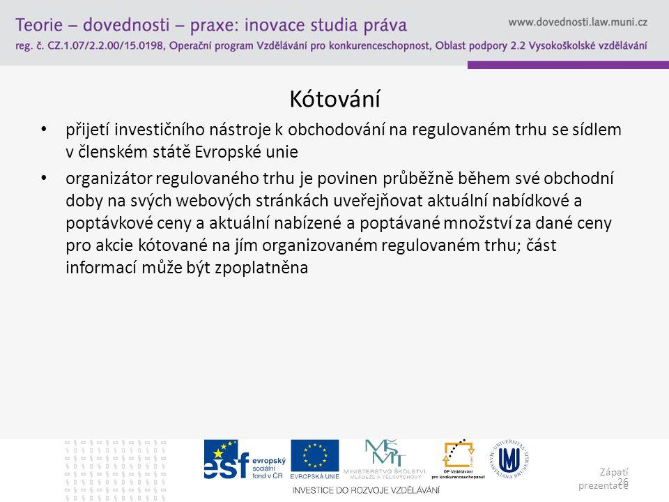 Zápatí prezentace 26 Kótování přijetí investičního nástroje k obchodování na regulovaném trhu se sídlem v členském státě Evropské unie organizátor reg