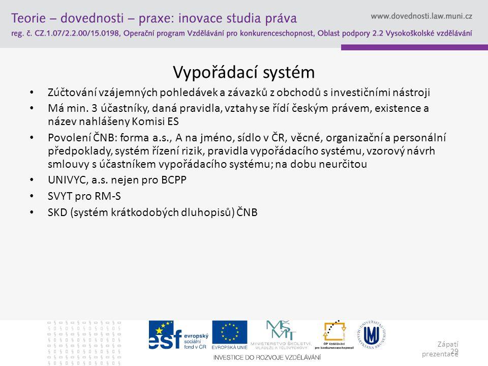 Zápatí prezentace 29 Vypořádací systém Zúčtování vzájemných pohledávek a závazků z obchodů s investičními nástroji Má min. 3 účastníky, daná pravidla,