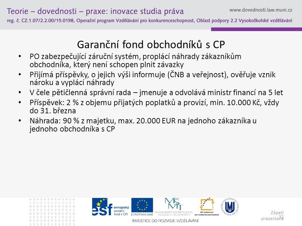 Zápatí prezentace 32 Garanční fond obchodníků s CP PO zabezpečující záruční systém, proplácí náhrady zákazníkům obchodníka, který není schopen plnit z