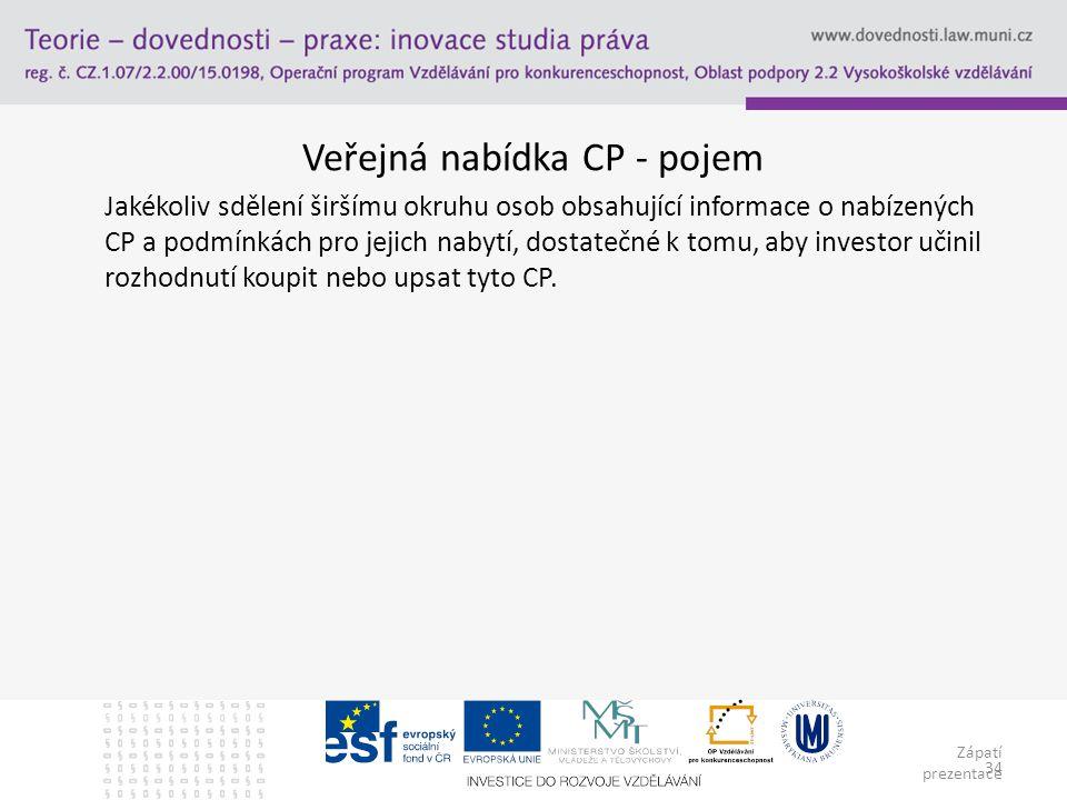 Zápatí prezentace 34 Veřejná nabídka CP - pojem Jakékoliv sdělení širšímu okruhu osob obsahující informace o nabízených CP a podmínkách pro jejich nab