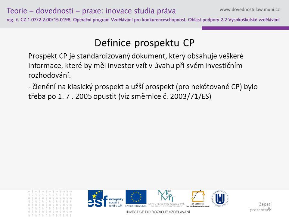 Zápatí prezentace 36 Definice prospektu CP Prospekt CP je standardizovaný dokument, který obsahuje veškeré informace, které by měl investor vzít v úvahu při svém investičním rozhodování.