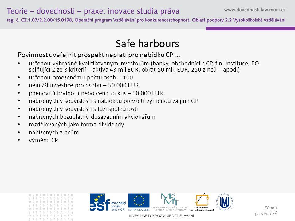 Zápatí prezentace 37 Safe harbours Povinnost uveřejnit prospekt neplatí pro nabídku CP … určenou výhradně kvalifikovaným investorům (banky, obchodníci s CP, fin.