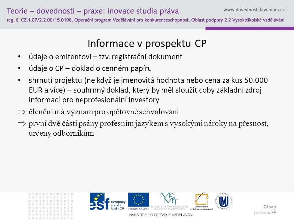 Zápatí prezentace 39 Informace v prospektu CP údaje o emitentovi – tzv. registrační dokument údaje o CP – doklad o cenném papíru shrnutí projektu (ne