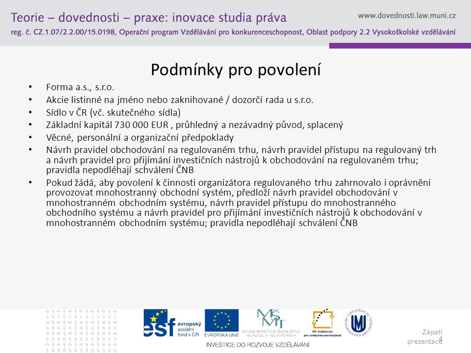 Zápatí prezentace 4 Podmínky pro povolení Forma a.s., s.r.o.