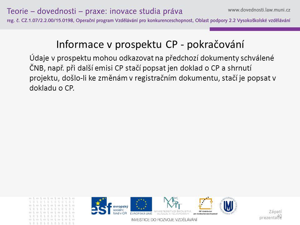 Zápatí prezentace 40 Informace v prospektu CP - pokračování Údaje v prospektu mohou odkazovat na předchozí dokumenty schválené ČNB, např. při další em