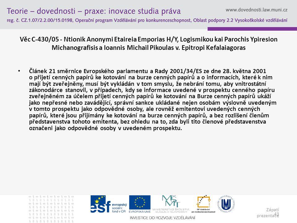 Zápatí prezentace 43 Věc C-430/05 - Ntionik Anonymi Etaireia Emporias H/Y, Logismikou kai Parochis Ypiresion Michanografisis a Ioannis Michail Pikoula