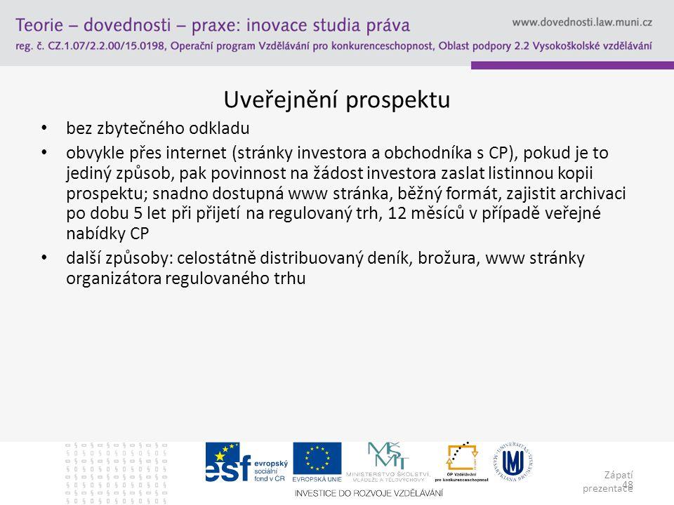 Zápatí prezentace 48 Uveřejnění prospektu bez zbytečného odkladu obvykle přes internet (stránky investora a obchodníka s CP), pokud je to jediný způso