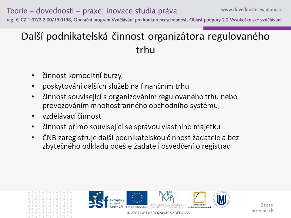 Zápatí prezentace 6 Další podnikatelská činnost organizátora regulovaného trhu činnost komoditní burzy, poskytování dalších služeb na finančním trhu č