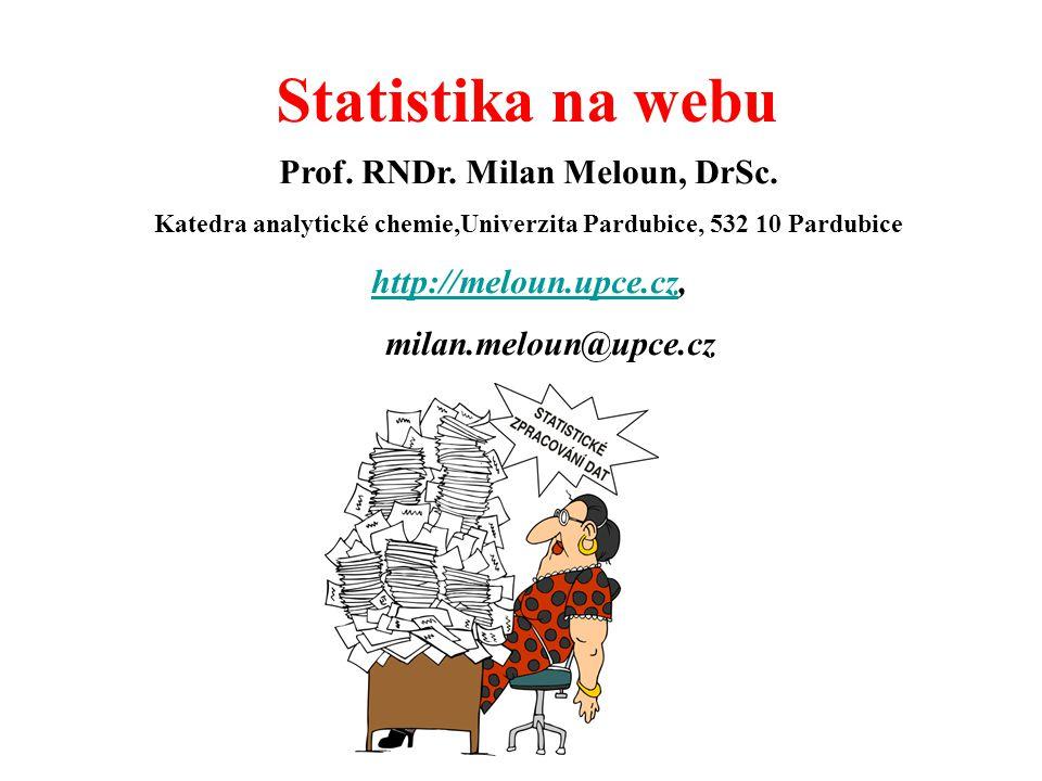 Statistika na webu Prof. RNDr. Milan Meloun, DrSc. Katedra analytické chemie,Univerzita Pardubice, 532 10 Pardubice http://meloun.upce.czhttp://meloun