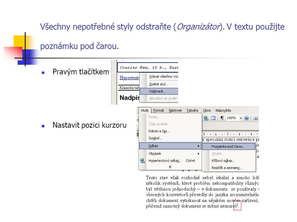Všechny nepotřebné styly odstraňte (Organizátor). V textu použijte poznámku pod čarou. Pravým tlačítkem Nastavit pozici kurzoru