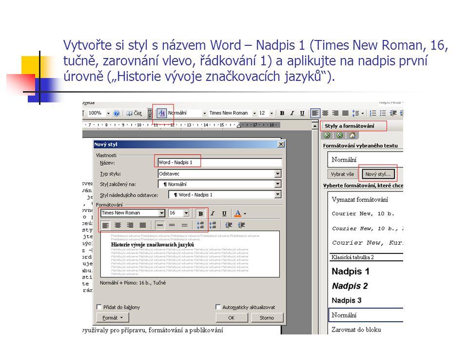 """Vytvořte si styl s názvem Word – Nadpis 1 (Times New Roman, 16, tučně, zarovnání vlevo, řádkování 1) a aplikujte na nadpis první úrovně (""""Historie výv"""