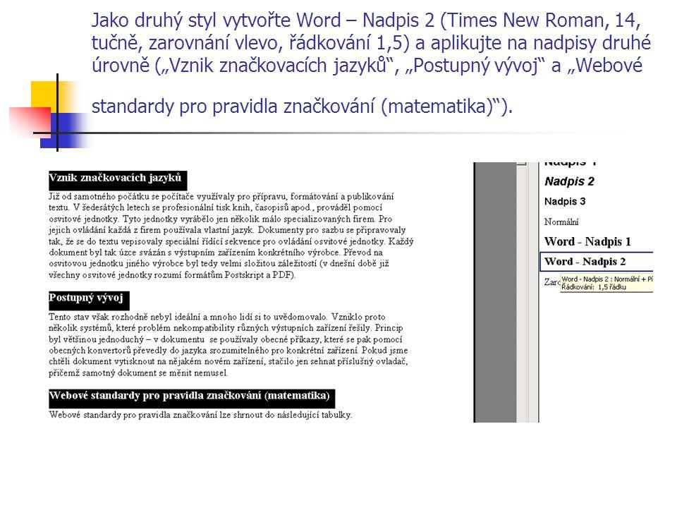 """Jako druhý styl vytvořte Word – Nadpis 2 (Times New Roman, 14, tučně, zarovnání vlevo, řádkování 1,5) a aplikujte na nadpisy druhé úrovně (""""Vznik znač"""