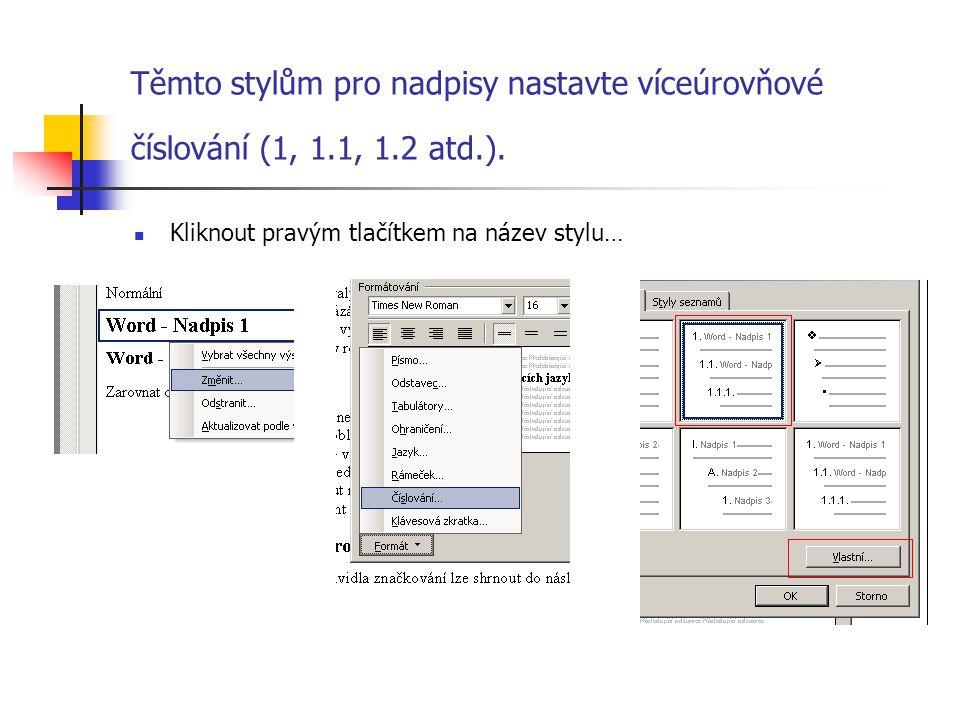 Těmto stylům pro nadpisy nastavte víceúrovňové číslování (1, 1.1, 1.2 atd.). Kliknout pravým tlačítkem na název stylu…