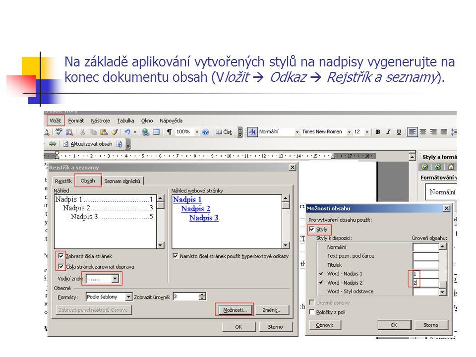 Na základě aplikování vytvořených stylů na nadpisy vygenerujte na konec dokumentu obsah (Vložit  Odkaz  Rejstřík a seznamy).