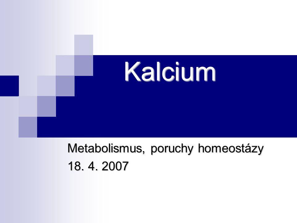 Kalcium Metabolismus, poruchy homeostázy 18. 4. 2007