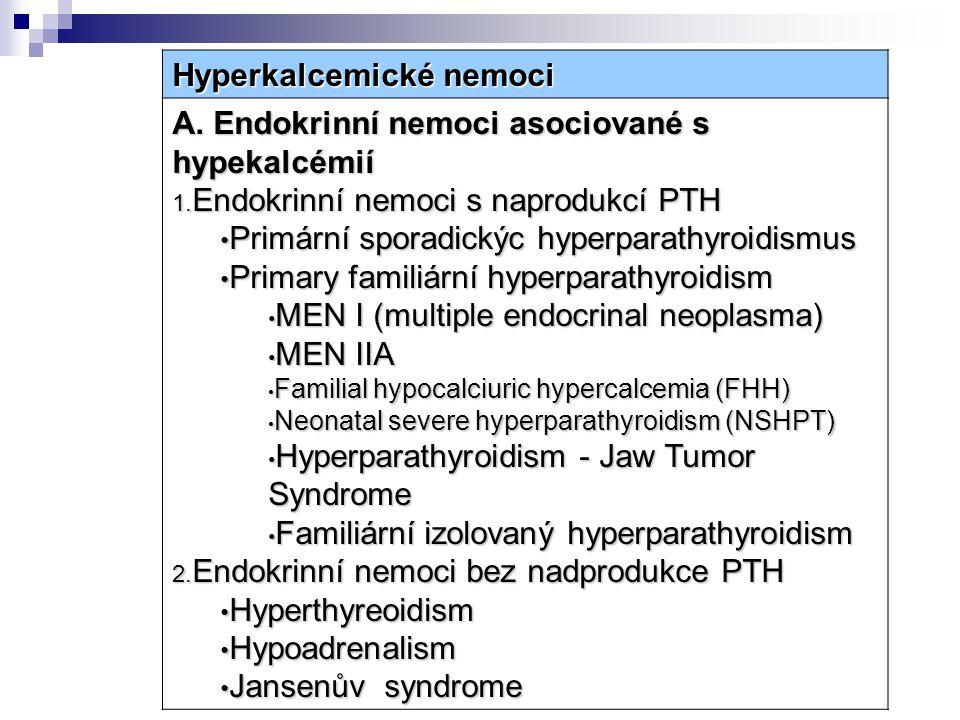 Hyperkalcemické nemoci A. Endokrinní nemoci asociované s hypekalcémií 1. Endokrinní nemoci s naprodukcí PTH Primární sporadickýc hyperparathyroidismus