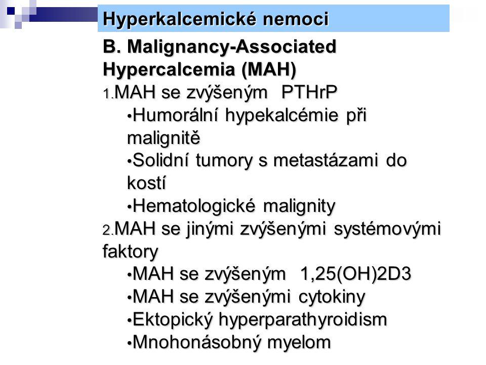 Hyperkalcemické nemoci B. Malignancy-Associated Hypercalcemia (MAH) 1. MAH se zvýšeným PTHrP Humorální hypekalcémie při malignitě Humorální hypekalcém