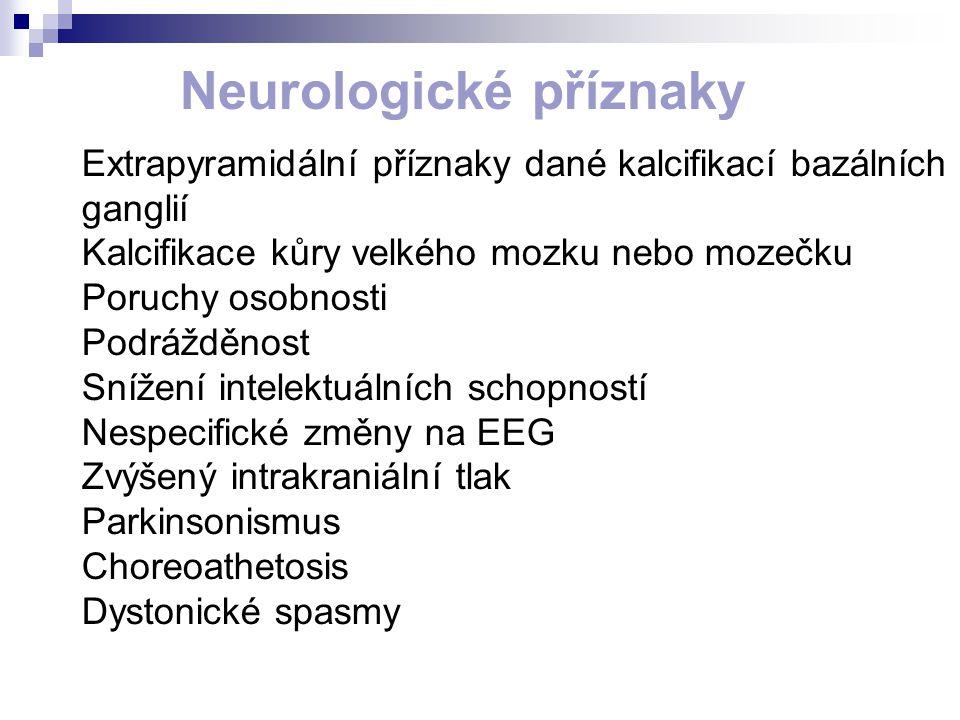 Extrapyramidální příznaky dané kalcifikací bazálních ganglií Kalcifikace kůry velkého mozku nebo mozečku Poruchy osobnosti Podrážděnost Snížení intele