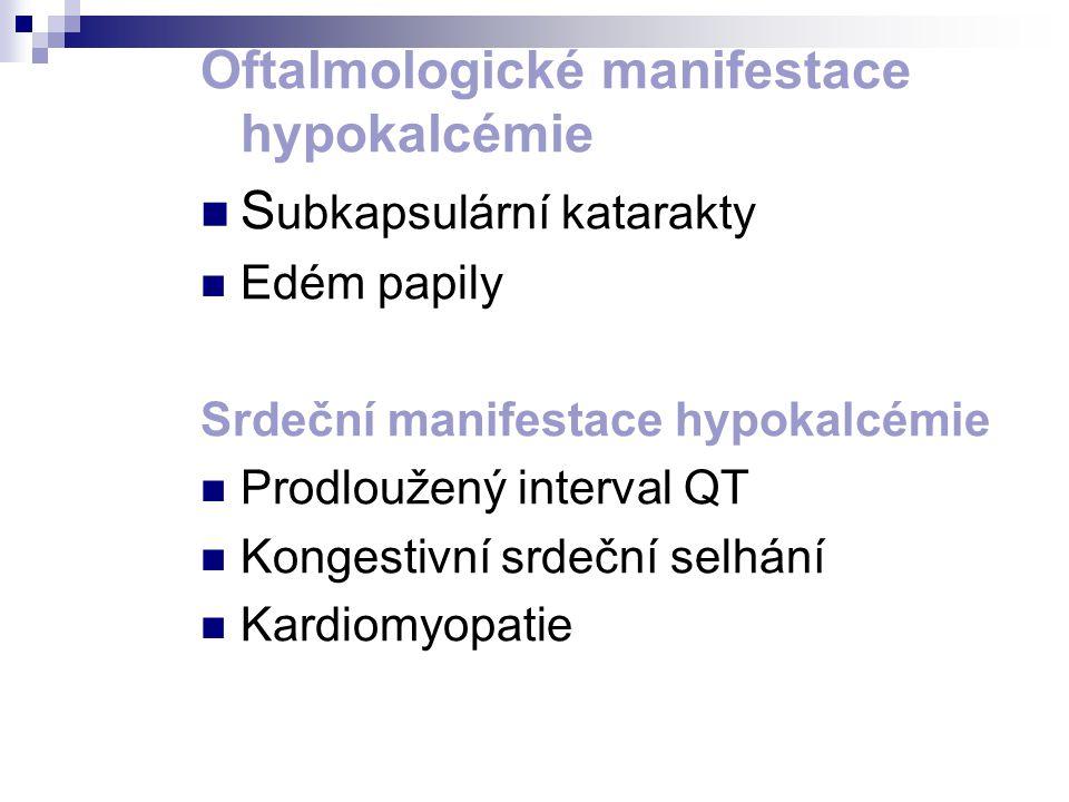 Oftalmologické manifestace hypokalcémie S ubkapsulární katarakty Edém papily Srdeční manifestace hypokalcémie Prodloužený interval QT Kongestivní srde