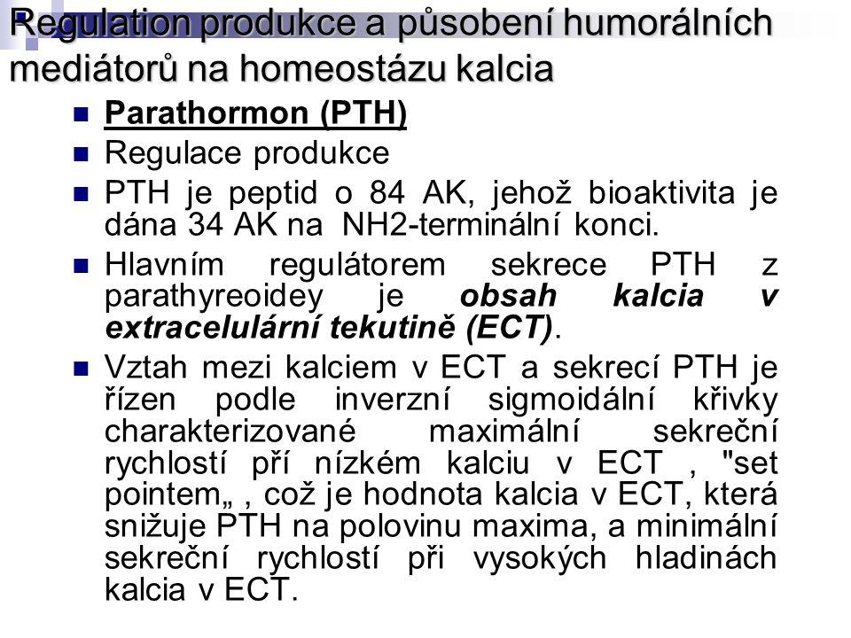 Regulation produkce a působení humorálních mediátorů na homeostázu kalcia Parathormon (PTH) Regulace produkce PTH je peptid o 84 AK, jehož bioaktivita