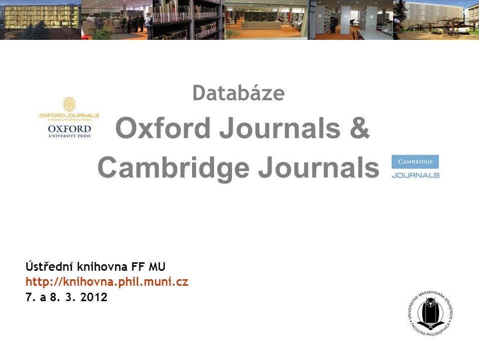 Databáze Oxford Journals & Cambridge Journals Ústřední knihovna FF MU http://knihovna.phil.muni.cz 7.