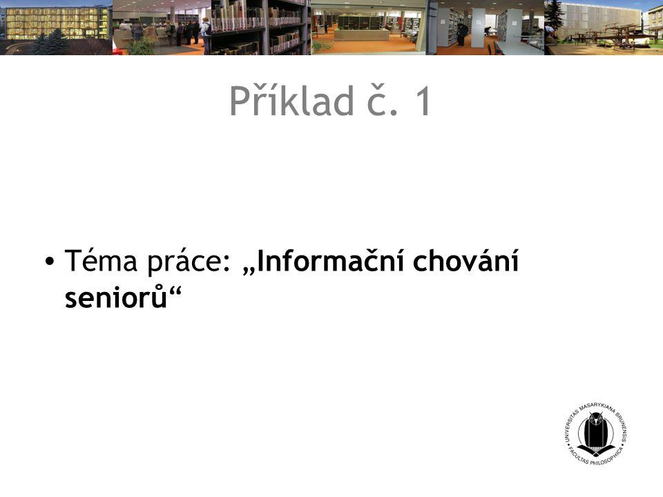 """Příklad č. 1 Téma práce: """"Informační chování seniorů"""