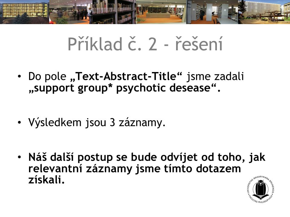"Příklad č. 2 - řešení Do pole ""Text-Abstract-Title jsme zadali ""support group* psychotic desease ."