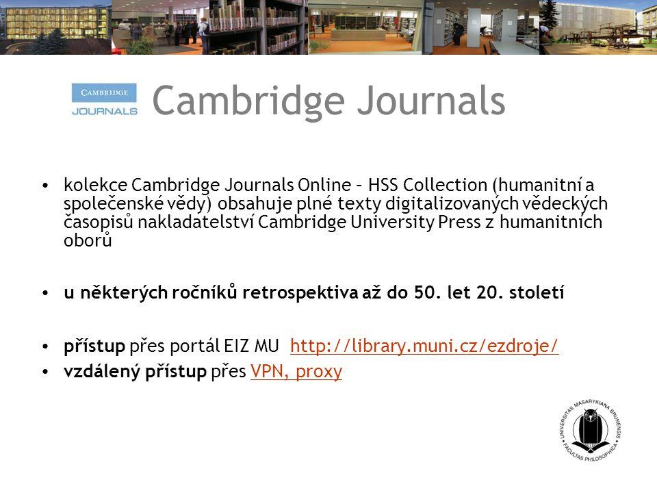 Cambridge Journals kolekce Cambridge Journals Online – HSS Collection (humanitní a společenské vědy) obsahuje plné texty digitalizovaných vědeckých časopisů nakladatelství Cambridge University Press z humanitních oborů u některých ročníků retrospektiva až do 50.