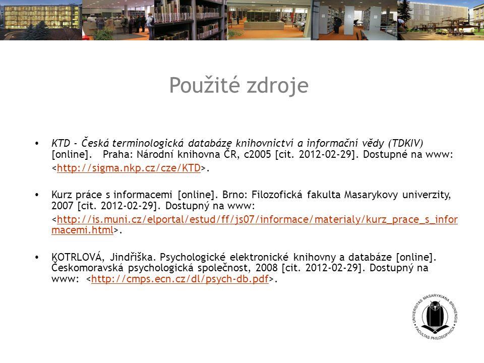 Použité zdroje KTD - Česká terminologická databáze knihovnictví a informační vědy (TDKIV) [online].