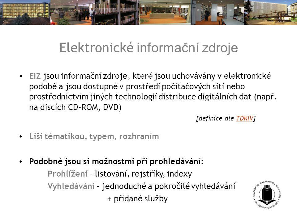 Elektronické informační zdroje EIZ jsou informační zdroje, které jsou uchovávány v elektronické podobě a jsou dostupné v prostředí počítačových sítí nebo prostřednictvím jiných technologií distribuce digitálních dat (např.