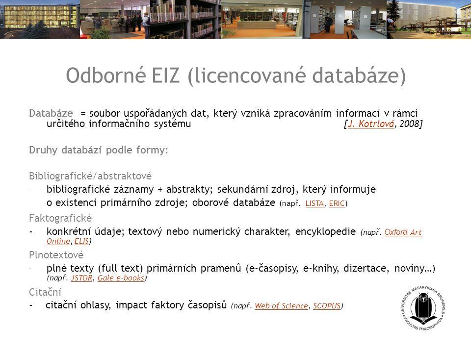 Odborné EIZ (licencované databáze)  Databáze = soubor uspořádaných dat, který vzniká zpracováním informací v rámci určitého informačního systému [ J.