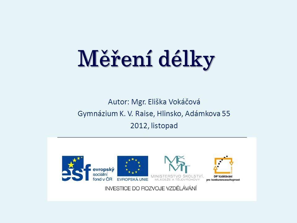 Měření délky Autor: Mgr. Eliška Vokáčová Gymnázium K. V. Raise, Hlinsko, Adámkova 55 2012, listopad