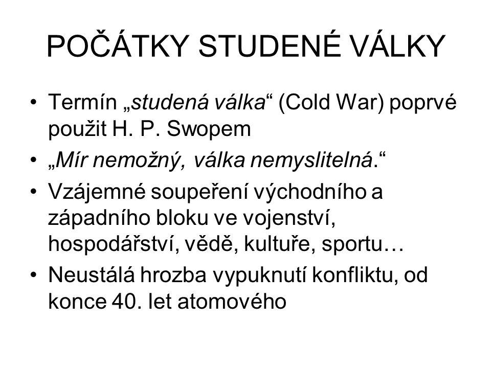 """POČÁTKY STUDENÉ VÁLKY Termín """"studená válka"""" (Cold War) poprvé použit H. P. Swopem """"Mír nemožný, válka nemyslitelná."""" Vzájemné soupeření východního a"""
