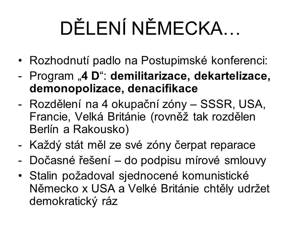 """DĚLENÍ NĚMECKA… Rozhodnutí padlo na Postupimské konferenci: -Program """"4 D"""": demilitarizace, dekartelizace, demonopolizace, denacifikace -Rozdělení na"""