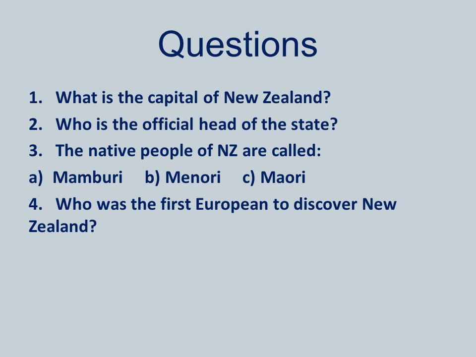 Questions 1.What is the capital of New Zealand. 2.Who is the official head of the state.