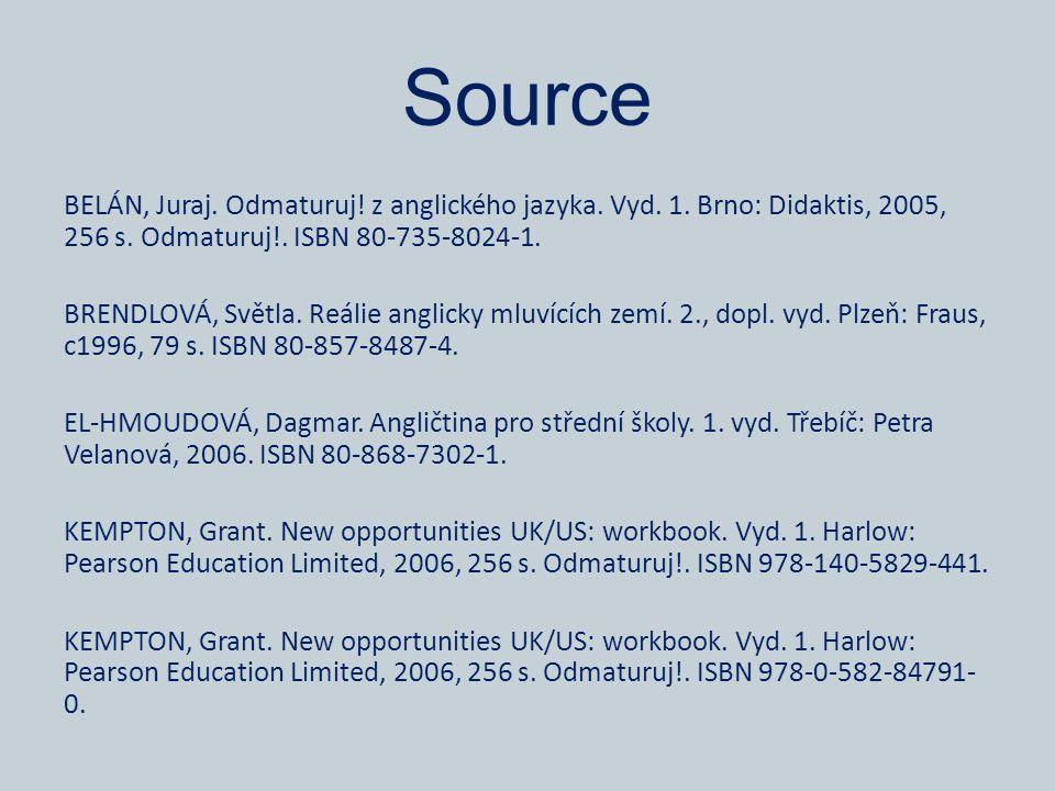 Source BELÁN, Juraj. Odmaturuj! z anglického jazyka. Vyd. 1. Brno: Didaktis, 2005, 256 s. Odmaturuj!. ISBN 80-735-8024-1. BRENDLOVÁ, Světla. Reálie an