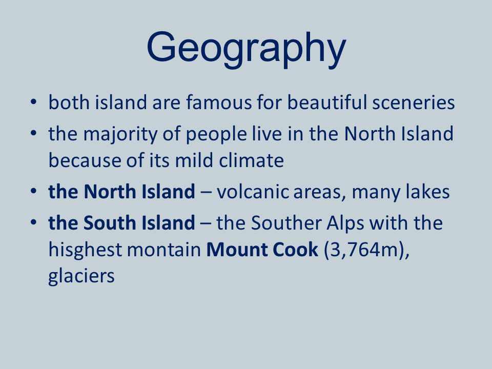 Geography both island are famous for beautiful sceneries the majority of people live in the North Island because of its mild climate the North Island