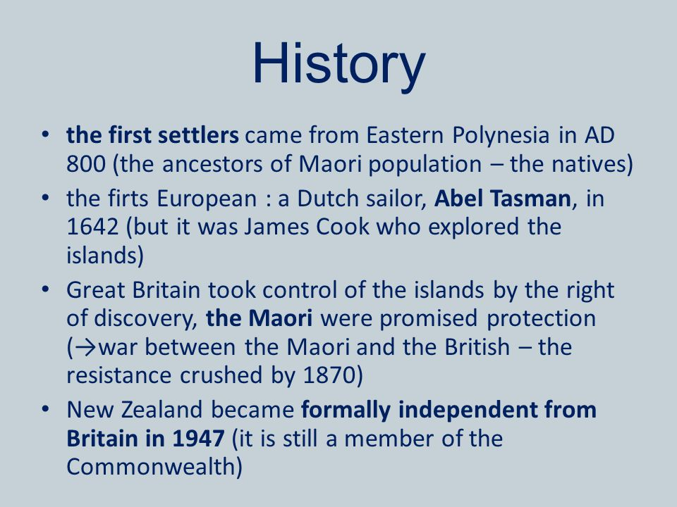 History the first settlers came from Eastern Polynesia in AD 800 (the ancestors of Maori population – the natives) the firts European : a Dutch sailor