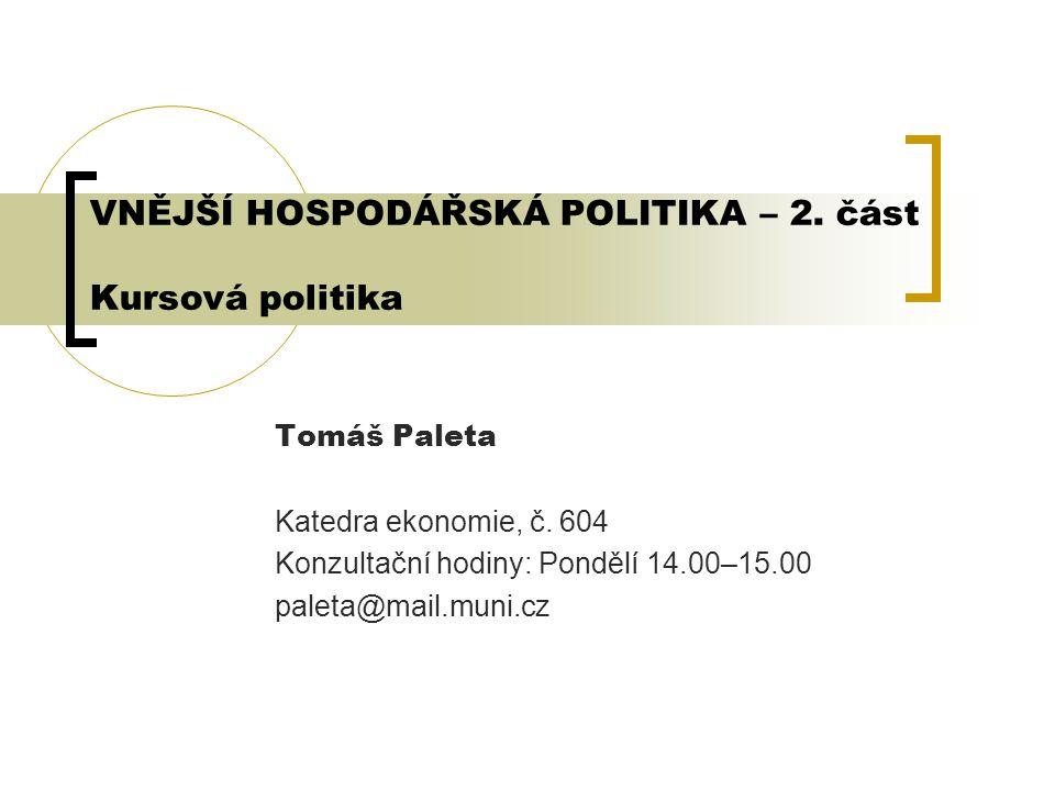 VNĚJŠÍ HOSPODÁŘSKÁ POLITIKA – 2. část Kursová politika Tomáš Paleta Katedra ekonomie, č.