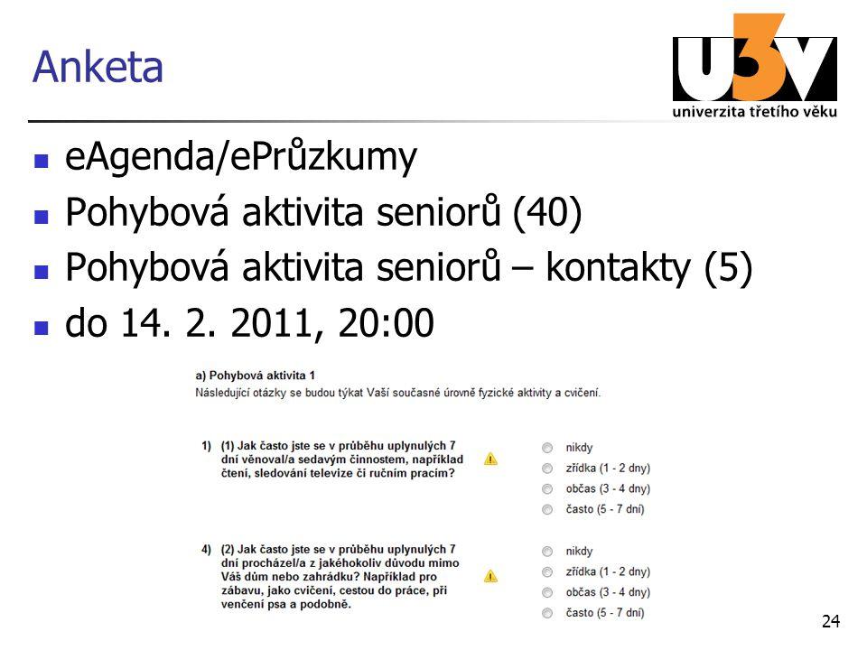 Anketa eAgenda/ePrůzkumy Pohybová aktivita seniorů (40) Pohybová aktivita seniorů – kontakty (5) do 14. 2. 2011, 20:00 24