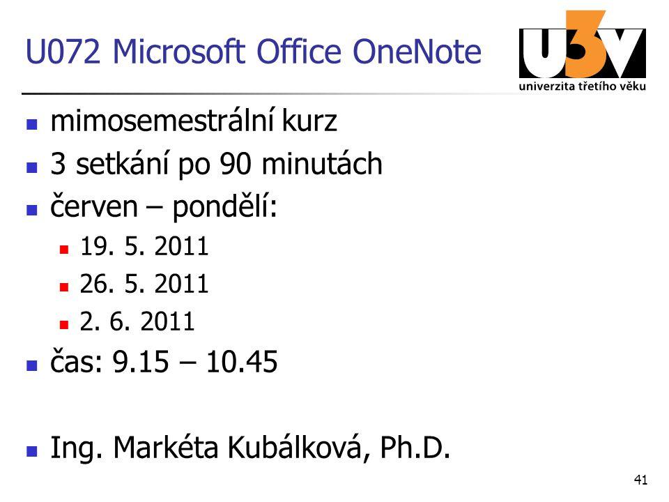 41 U072 Microsoft Office OneNote mimosemestrální kurz 3 setkání po 90 minutách červen – pondělí: 19. 5. 2011 26. 5. 2011 2. 6. 2011 čas: 9.15 – 10.45