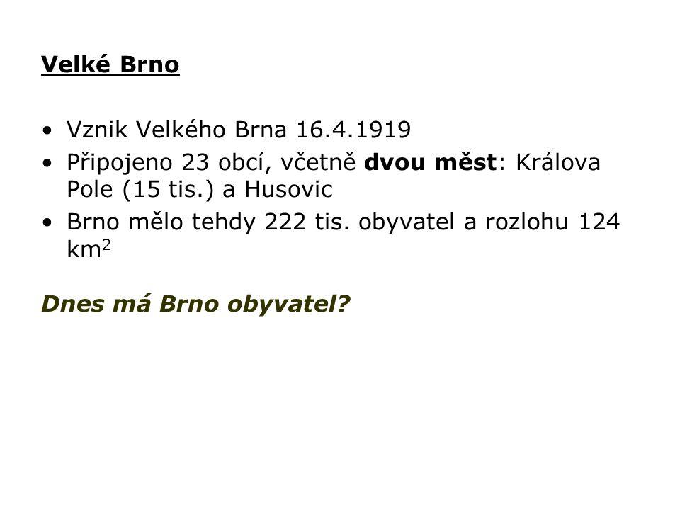 Velké Brno Vznik Velkého Brna 16.4.1919 Připojeno 23 obcí, včetně dvou měst: Králova Pole (15 tis.) a Husovic Brno mělo tehdy 222 tis. obyvatel a rozl