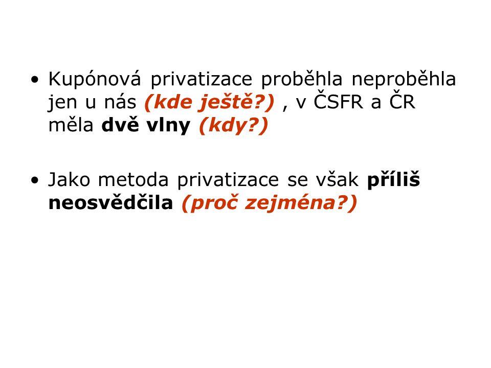 Kupónová privatizace proběhla neproběhla jen u nás (kde ještě?), v ČSFR a ČR měla dvě vlny (kdy?) Jako metoda privatizace se však příliš neosvědčila (